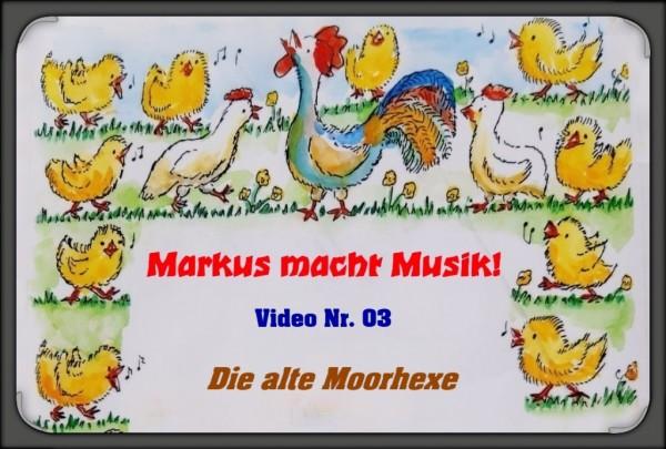Markus macht Musik - Videostunde 3 Die alte Moorhexe